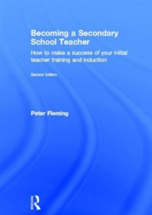 Becoming a Secondary School Teacher : How to Make a Success of your Initial Teacher Training and Induction, Hardback Book