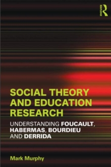 Social Theory and Education Research : Understanding Foucault, Habermas,Bourdieu and Derrida, Paperback / softback Book