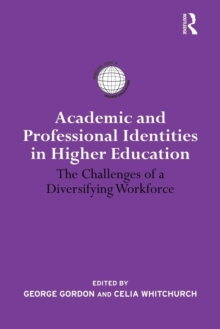 Academic and Professional Identities in Higher Education : The Challenges of a Diversifying Workforce, Paperback Book