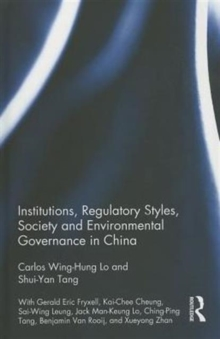 Institutions, Regulatory Styles, Society and Environmental Governance in China, Hardback Book
