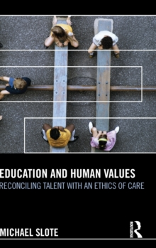 Education and Human Values : Reconciling Talent with an Ethics of Care, Hardback Book