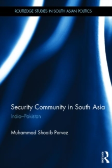 Security Community in South Asia : India - Pakistan, Hardback Book