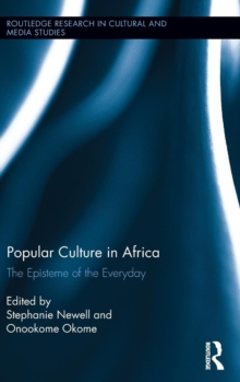 Popular Culture in Africa : The Episteme of the Everyday, Hardback Book