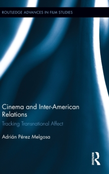 Cinema and Inter-American Relations : Tracking Transnational Affect, Hardback Book