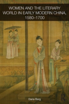 Women and the Literary World in Early Modern China, 1580-1700, Hardback Book