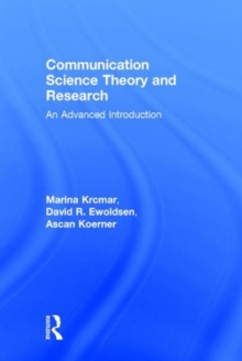Communication Science Theory and Research : An Advanced Introduction, Hardback Book