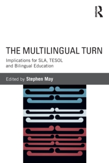 The Multilingual Turn : Implications for SLA, TESOL, and Bilingual Education, Paperback / softback Book