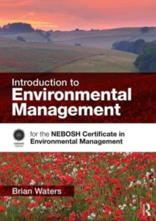 Introduction to Environmental Management : for the NEBOSH Certificate in Environmental Management, Paperback Book