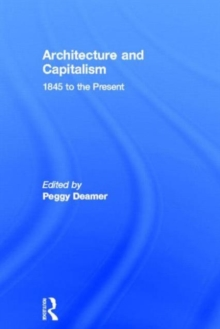 Architecture and Capitalism : 1845 to the Present, Hardback Book