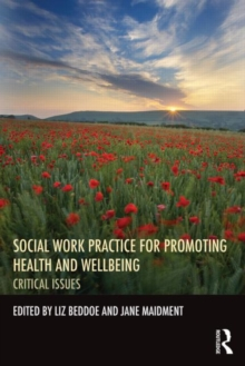 Social Work Practice for Promoting Health and Wellbeing : Critical Issues, Paperback / softback Book