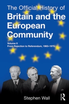 The Official History of Britain and the European Community, Vol. II : From Rejection to Referendum, 1963-1975, Hardback Book