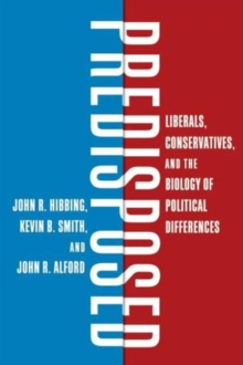 Predisposed : Liberals, Conservatives, and the Biology of Political Differences, Hardback Book