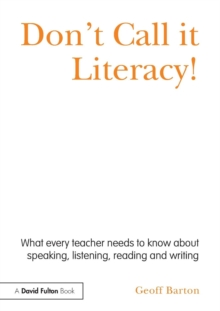 Don't Call it Literacy! : What Every Teacher Needs to Know About Speaking, Listening, Reading and Writing, Paperback Book