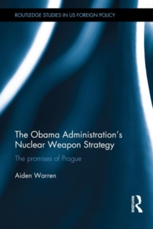 The Obama Administration's Nuclear Weapon Strategy : The Promises of Prague, Hardback Book
