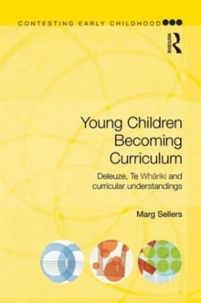 Young Children Becoming Curriculum : Deleuze, Te Whariki and curricular understandings, Paperback Book