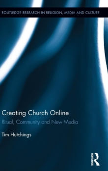 Creating Church Online : Ritual, Community and New Media, Hardback Book