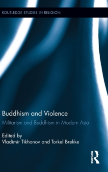 Buddhism and Violence : Militarism and Buddhism in Modern Asia, Hardback Book
