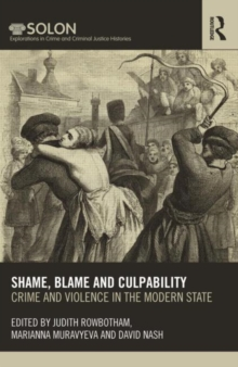 Shame, Blame, and Culpability : Crime and Violence in the Modern State, Hardback Book