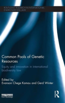 Common Pools of Genetic Resources : Equity and Innovation in International Biodiversity Law, Hardback Book
