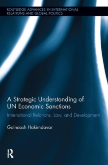 A Strategic Understanding of UN Economic Sanctions : International Relations, Law and Development, Hardback Book