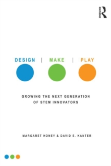 Design, Make, Play : Growing the Next Generation of STEM Innovators, Paperback / softback Book