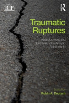 Traumatic Ruptures: Abandonment and Betrayal in the Analytic Relationship, Paperback / softback Book