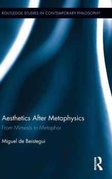 Aesthetics After Metaphysics : From Mimesis to Metaphor, Hardback Book
