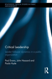 Critical Leadership : Leader-Follower Dynamics in a Public Organization, Hardback Book