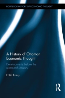 A History of Ottoman Economic Thought : Developments Before the Nineteenth Century, Hardback Book