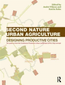Second Nature Urban Agriculture : Designing Productive Cities, Paperback / softback Book