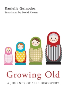 Growing Old : A Journey of Self-Discovery, Paperback Book