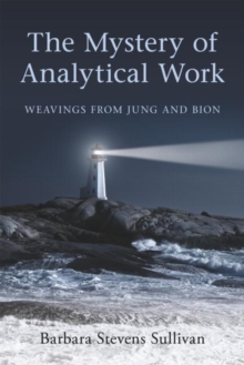 The Mystery of Analytical Work : Weavings from Jung and Bion, Paperback Book