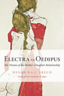Electra vs Oedipus : The Drama of the Mother-Daughter Relationship, Paperback Book