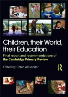 Children, their World, their Education : Final Report and Recommendations of the Cambridge Primary Review, Paperback / softback Book
