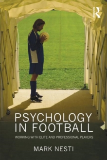 Psychology in Football : Working with Elite and Professional Players, Paperback / softback Book