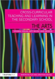 Cross-Curricular Teaching and Learning in the Secondary School... The Arts : Drama, Visual Art, Music and Design, Paperback / softback Book