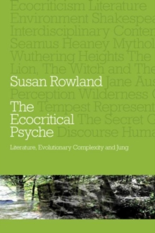 The Ecocritical Psyche : Literature, Evolutionary Complexity and Jung, Paperback / softback Book