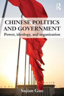 Chinese Politics and Government : Power, Ideology and Organization, Paperback / softback Book
