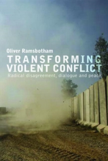 Transforming Violent Conflict : Radical Disagreement, Dialogue and Survival, Paperback Book