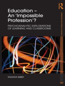Education - An 'Impossible Profession'? : Psychoanalytic Explorations of Learning and Classrooms, Paperback / softback Book
