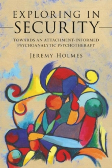 Exploring in Security : Towards an Attachment-Informed Psychoanalytic Psychotherapy, Paperback Book