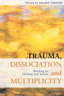 Trauma, Dissociation and Multiplicity : Working on Identity and Selves, Paperback Book