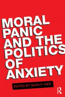 Moral Panic and the Politics of Anxiety, Paperback / softback Book