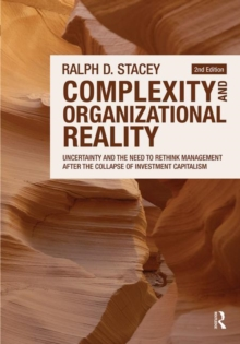 Complexity and Organizational Reality : Uncertainty and the Need to Rethink Management After the Collapse of Investment Capitalism, Paperback Book