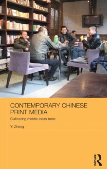 Contemporary Chinese Print Media : Cultivating Middle Class Taste, Hardback Book