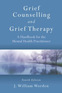 Grief Counselling and Grief Therapy : A Handbook for the Mental Health Practitioner, Fourth Edition, Paperback Book