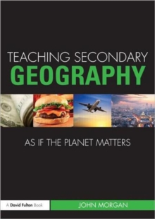Teaching Secondary Geography as if the Planet Matters, Paperback / softback Book