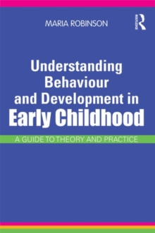 Understanding Behaviour and Development in Early Childhood : A Guide to Theory and Practice, Paperback Book