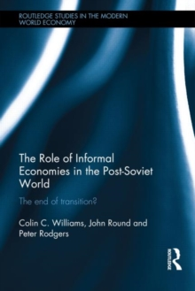 The Role of Informal Economies in the Post-Soviet World : The End of Transition?, Hardback Book