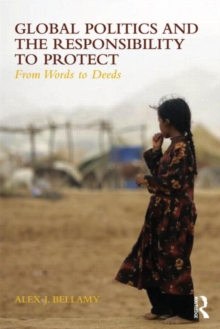 Global Politics and the Responsibility to Protect : From Words to Deeds, Paperback / softback Book